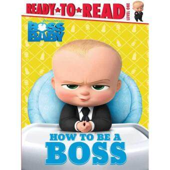(ภาษาอังกฤษ)How to Be a Boss ( DreamWorks The Boss Baby)(Ready-to-read. Level 1)